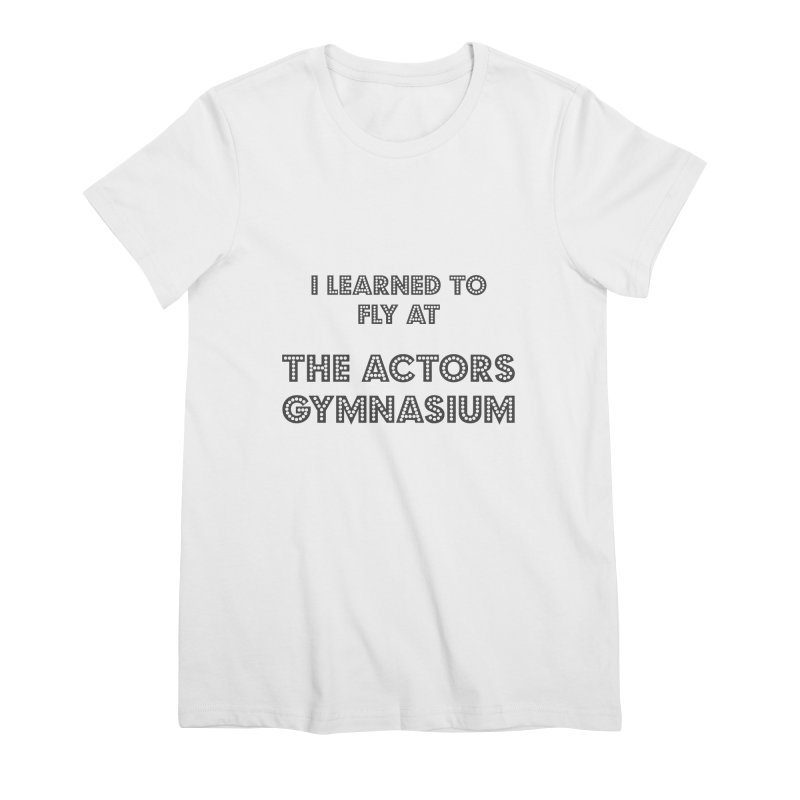 I Learned to Fly Women's Premium T-Shirt by The Actors Gymnasium
