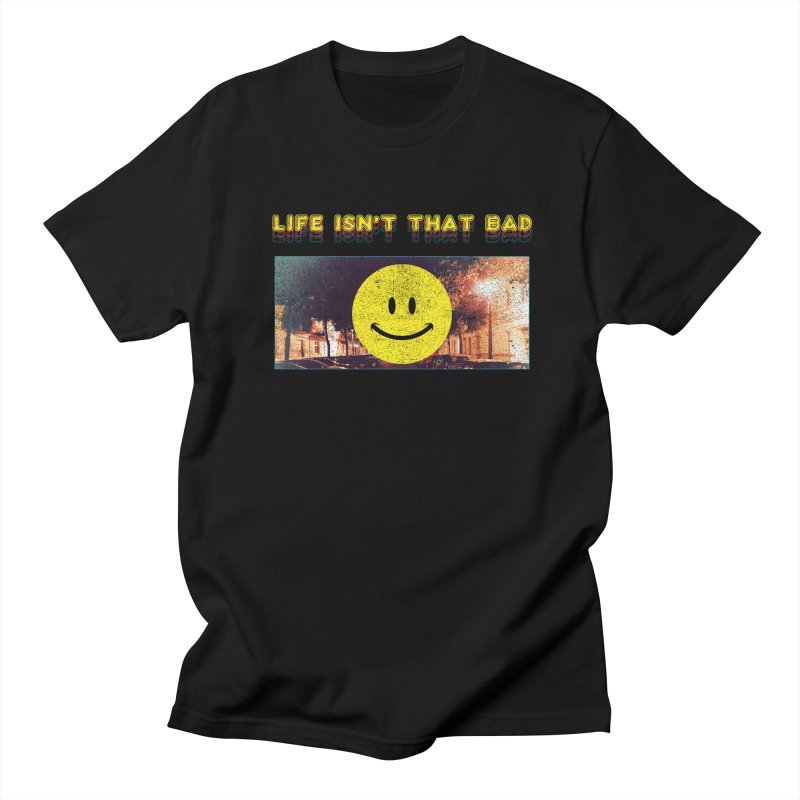 Life Isn't That Bad Men's T-Shirt by Viable Psyche
