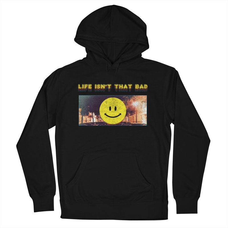 Life Isn't That Bad Women's Pullover Hoody by Viable Psyche