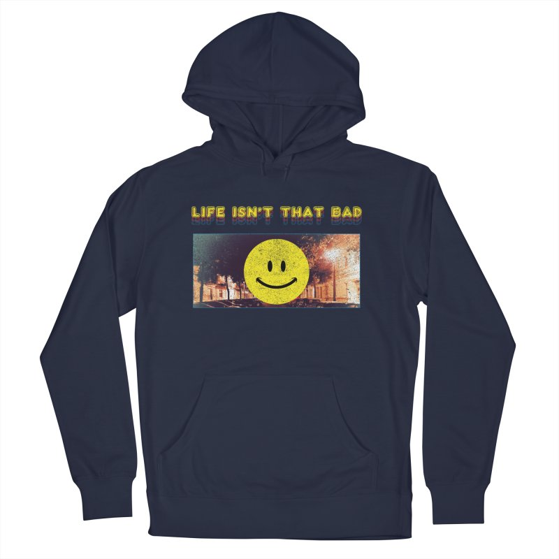 Life Isn't That Bad Women's French Terry Pullover Hoody by Viable Psyche