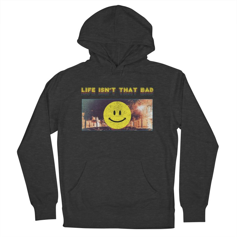 Life Isn't That Bad Men's French Terry Pullover Hoody by Viable Psyche