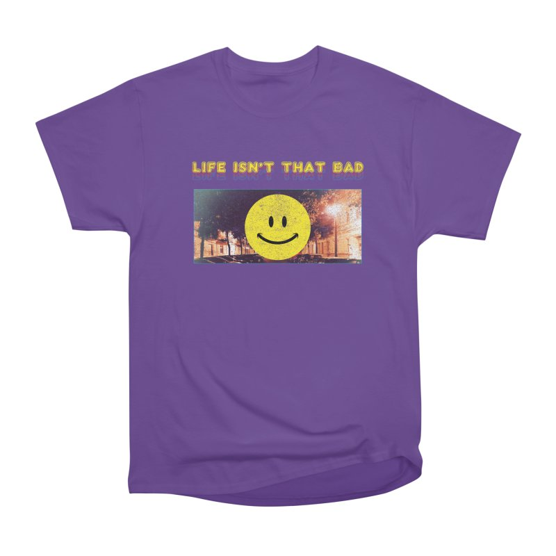 Life Isn't That Bad Women's Heavyweight Unisex T-Shirt by Viable Psyche