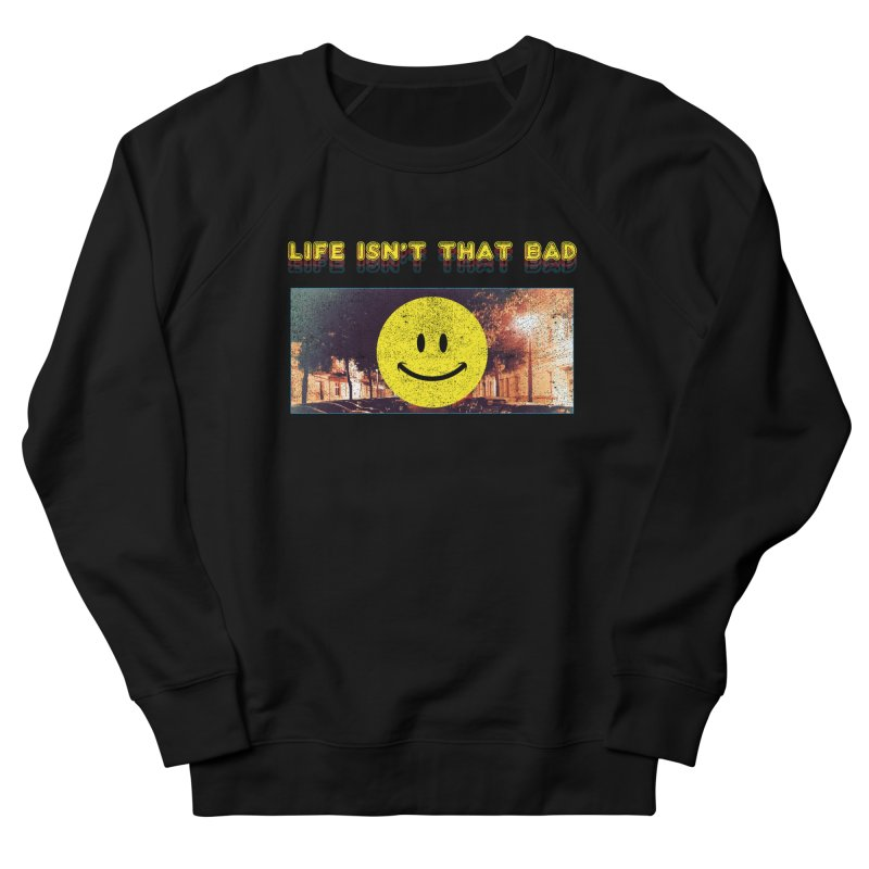 Life Isn't That Bad Women's French Terry Sweatshirt by Viable Psyche