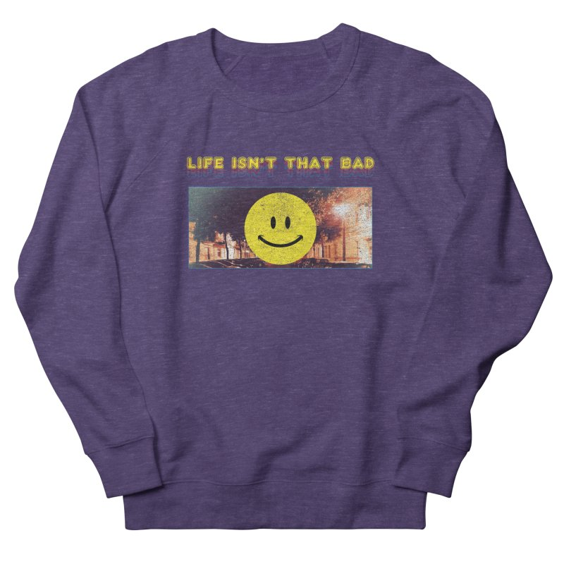 Life Isn't That Bad Men's French Terry Sweatshirt by Viable Psyche
