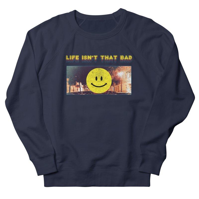 Life Isn't That Bad Men's Sweatshirt by Viable Psyche