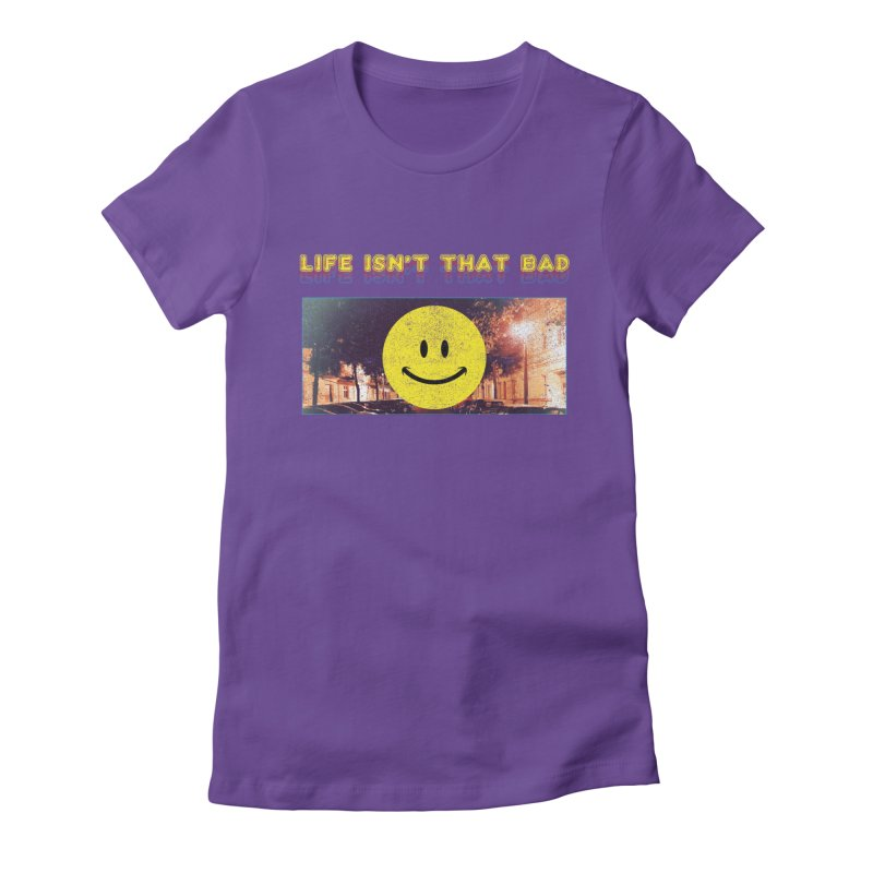 Life Isn't That Bad Women's Fitted T-Shirt by Viable Psyche