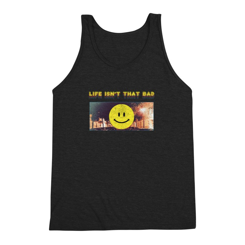 Life Isn't That Bad Men's Triblend Tank by Viable Psyche