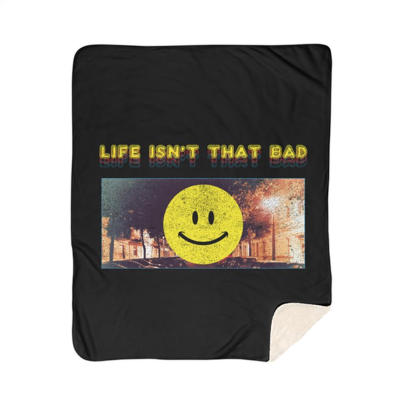 Life Isn't That Bad Home Sherpa Blanket Blanket by Viable Psyche