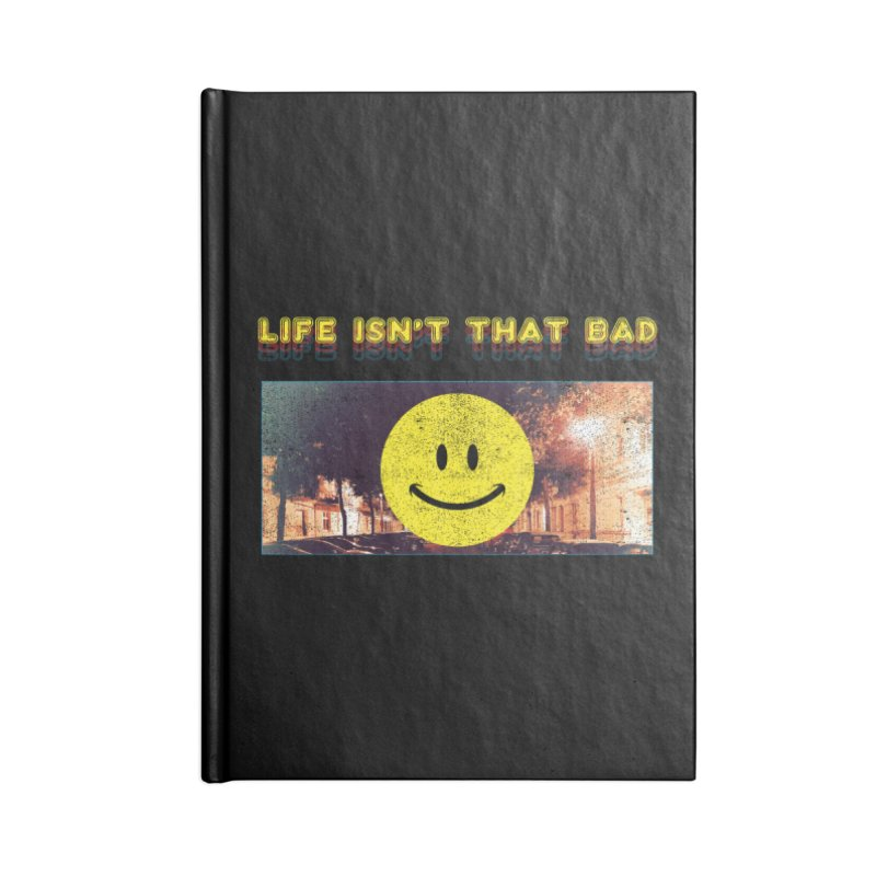 Life Isn't That Bad Accessories Lined Journal Notebook by Viable Psyche