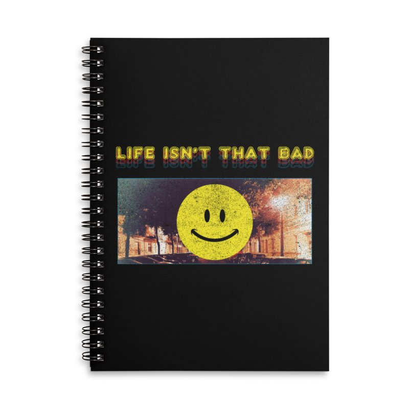 Life Isn't That Bad Accessories Lined Spiral Notebook by Viable Psyche