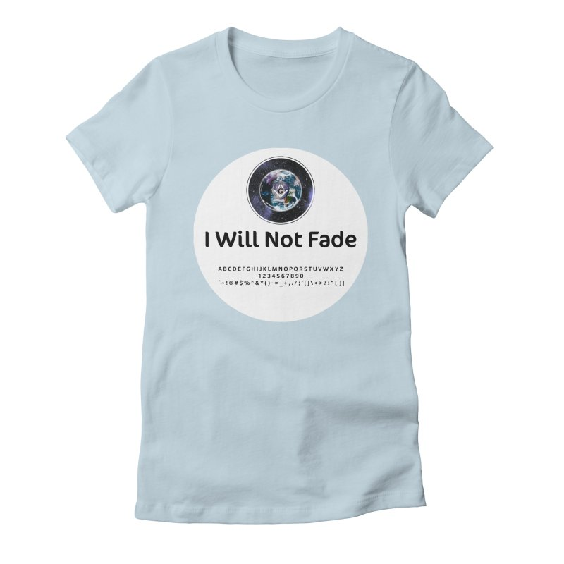 I Will Not Fade Women's Fitted T-Shirt by AdventGuard
