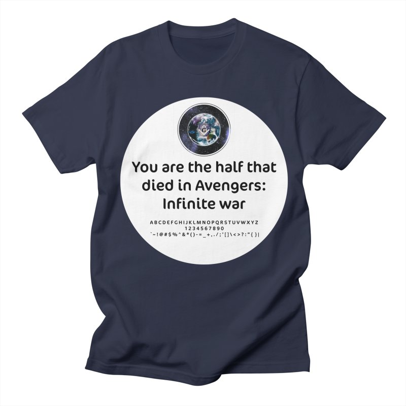 You are the half that died in Avengers: Infinite war Men's Regular T-Shirt by AdventGuard