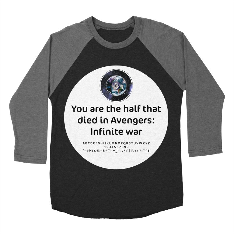 You are the half that died in Avengers: Infinite war Women's Baseball Triblend Longsleeve T-Shirt by AdventGuard