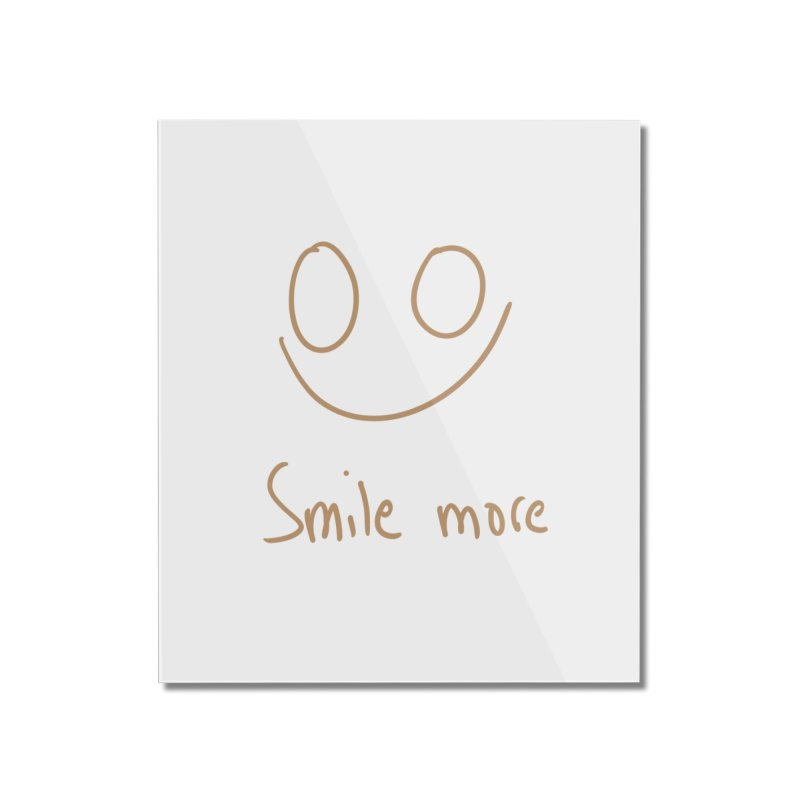 Smile more Home Mounted Acrylic Print by AdventGuard