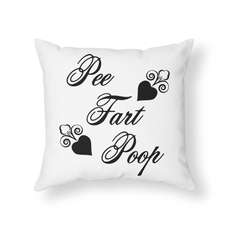 Pee Fart Poop Home Throw Pillow by The Agora