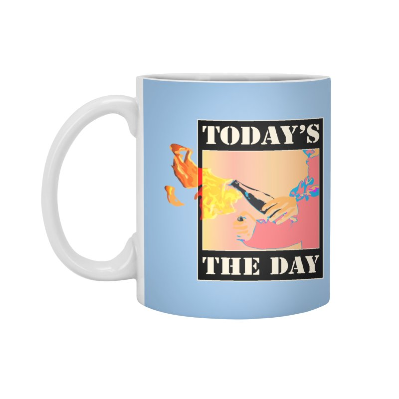 Today's The Day Accessories Mug by The Agora