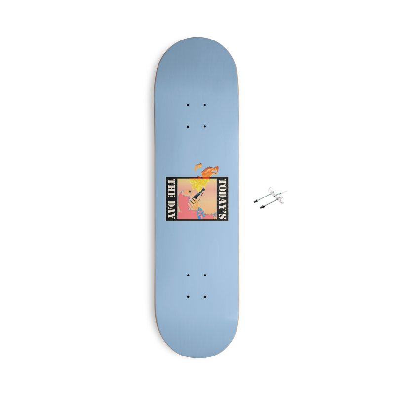 Today's The Day Accessories Skateboard by The Agora