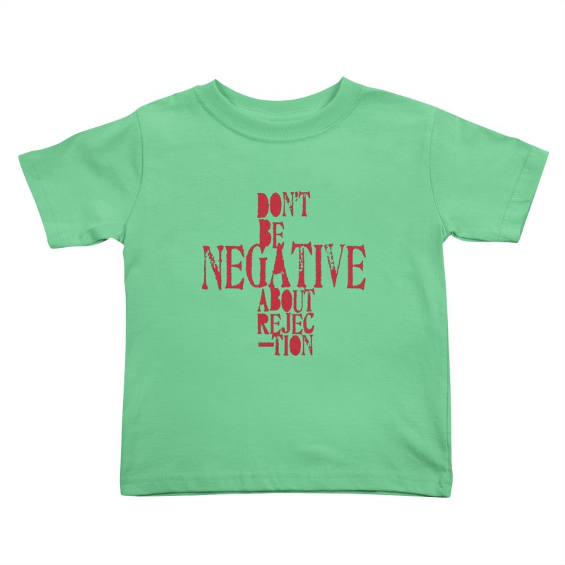Don't Be Negative Kids Toddler T-Shirt by Alaabahattab's Artist Shop