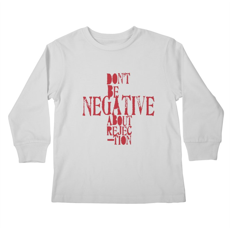 Don't Be Negative Kids Longsleeve T-Shirt by Alaabahattab's Artist Shop
