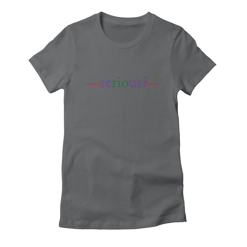 Serious? Women's Fitted T-Shirt by Alaabahattab's Artist Shop