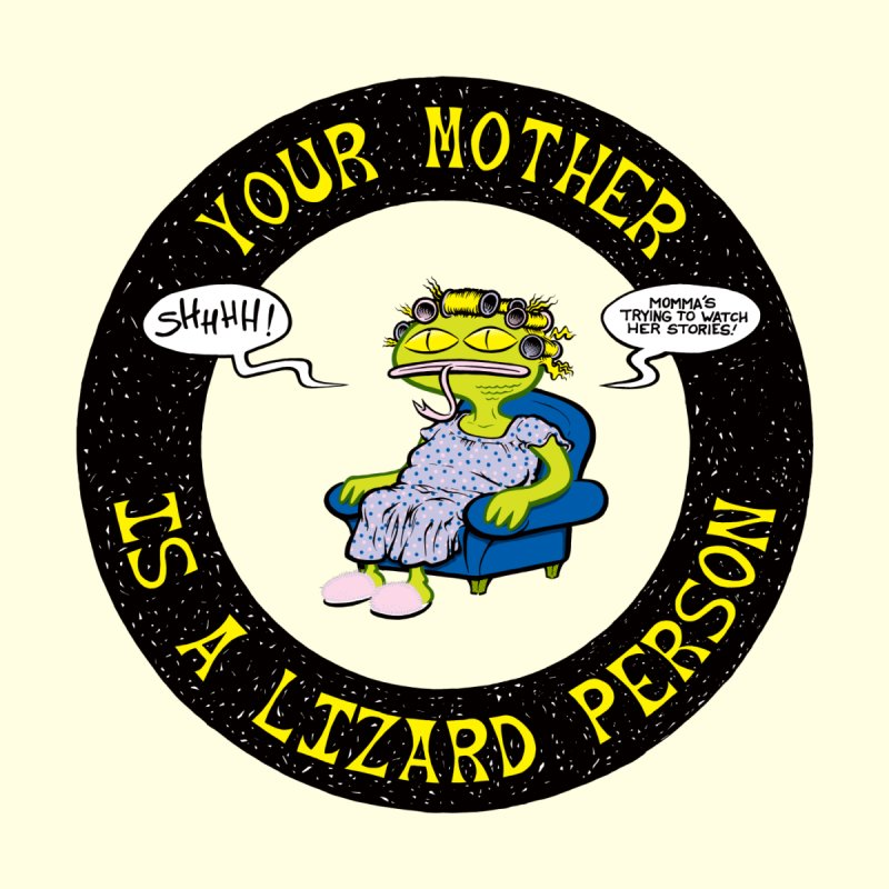 Your Mother is a Lizard Person by Happy Family