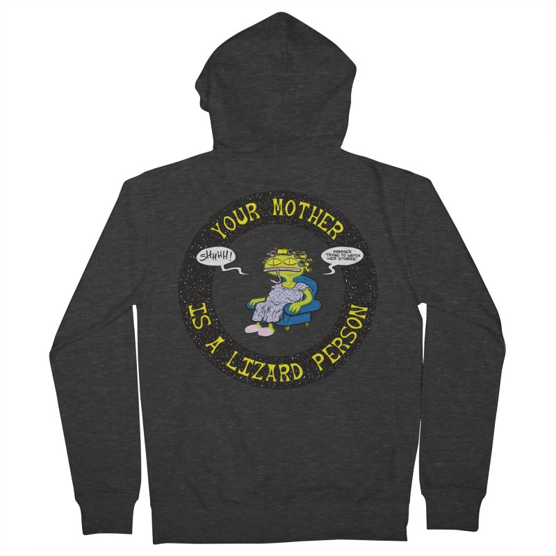 Your Mother is a Lizard Person Women's Zip-Up Hoody by Happy Family