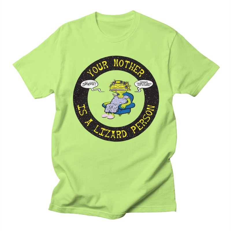Your Mother is a Lizard Person Men's T-shirt by Happy Family