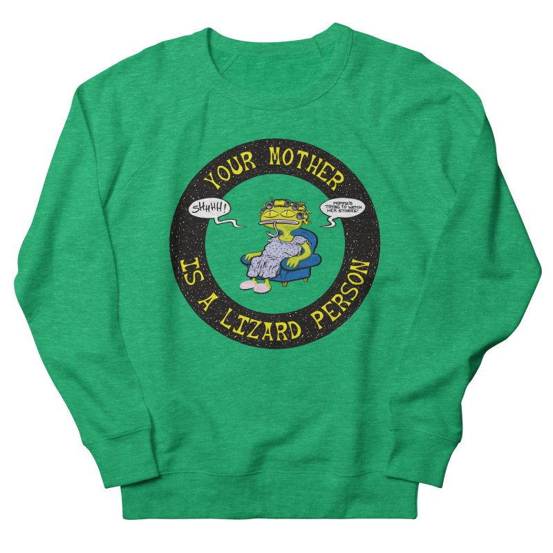 Your Mother is a Lizard Person Women's Sweatshirt by Happy Family