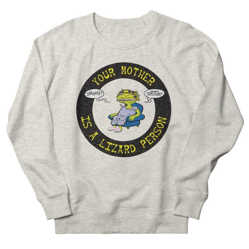 Your Mother is a Lizard Person Men's Sweatshirt by Happy Family