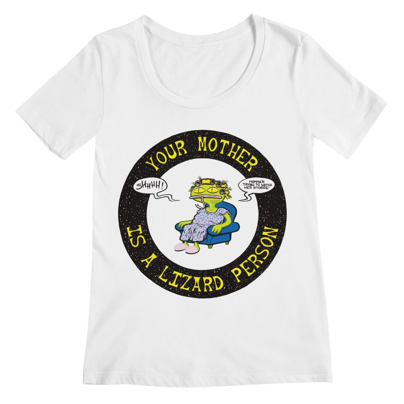 Your Mother is a Lizard Person Women's Scoopneck by Happy Family