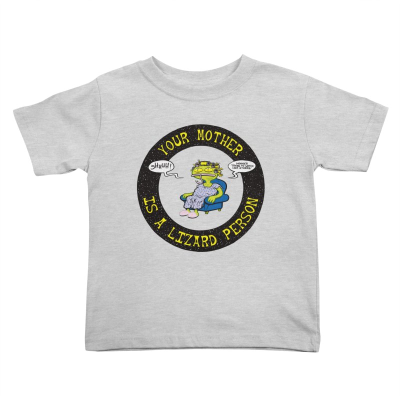 Your Mother is a Lizard Person Kids Toddler T-Shirt by Happy Family