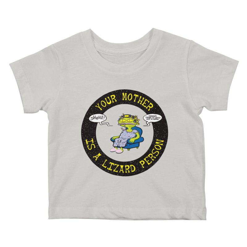 Your Mother is a Lizard Person Kids Baby T-Shirt by Happy Family