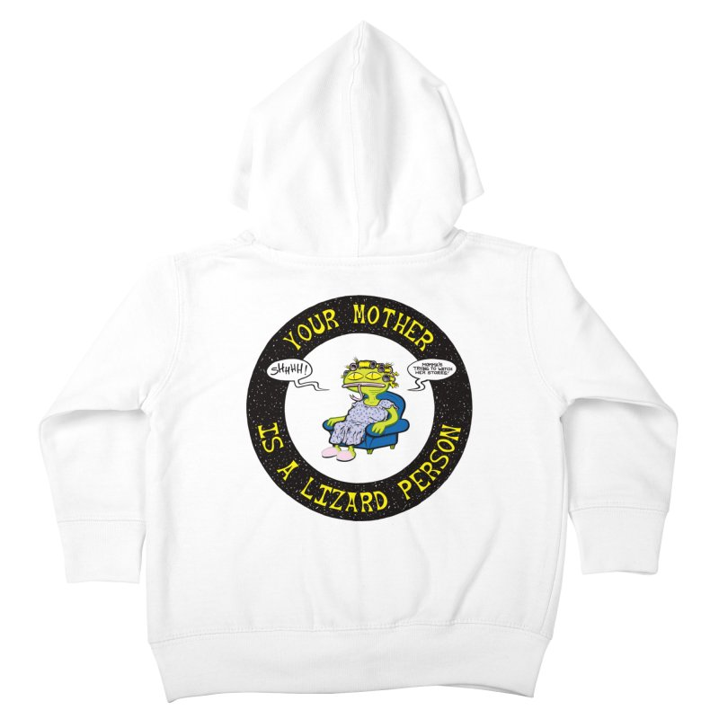 Your Mother is a Lizard Person Kids Toddler Zip-Up Hoody by Happy Family