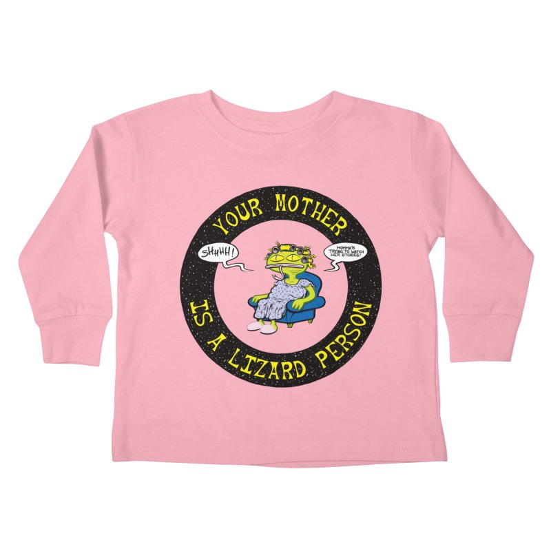 Your Mother is a Lizard Person Kids Toddler Longsleeve T-Shirt by Happy Family