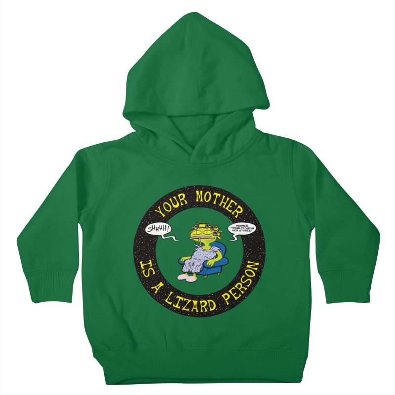 Your Mother is a Lizard Person Kids Toddler Pullover Hoody by Happy Family