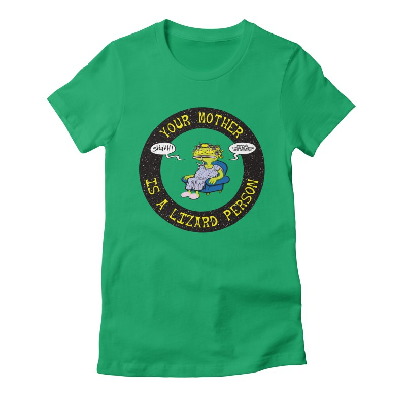 Your Mother is a Lizard Person Women's Fitted T-Shirt by Happy Family