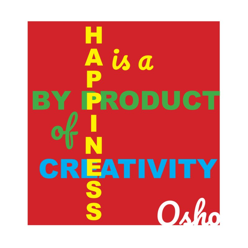 Happiness is a byproduct of creativity - Osho by Alice Hampton Dickerson