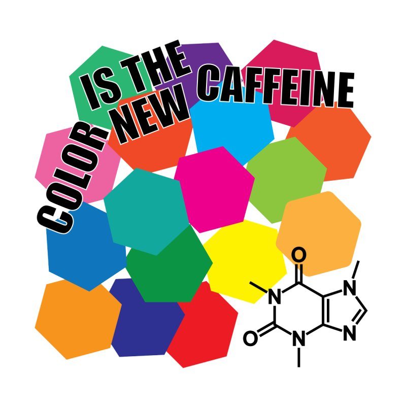 Color is the New Caffeine by Alice Hampton Dickerson