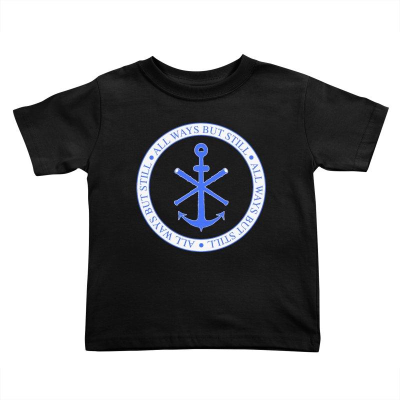 All Ways But Still Logo Kids Toddler T-Shirt by Sailor James