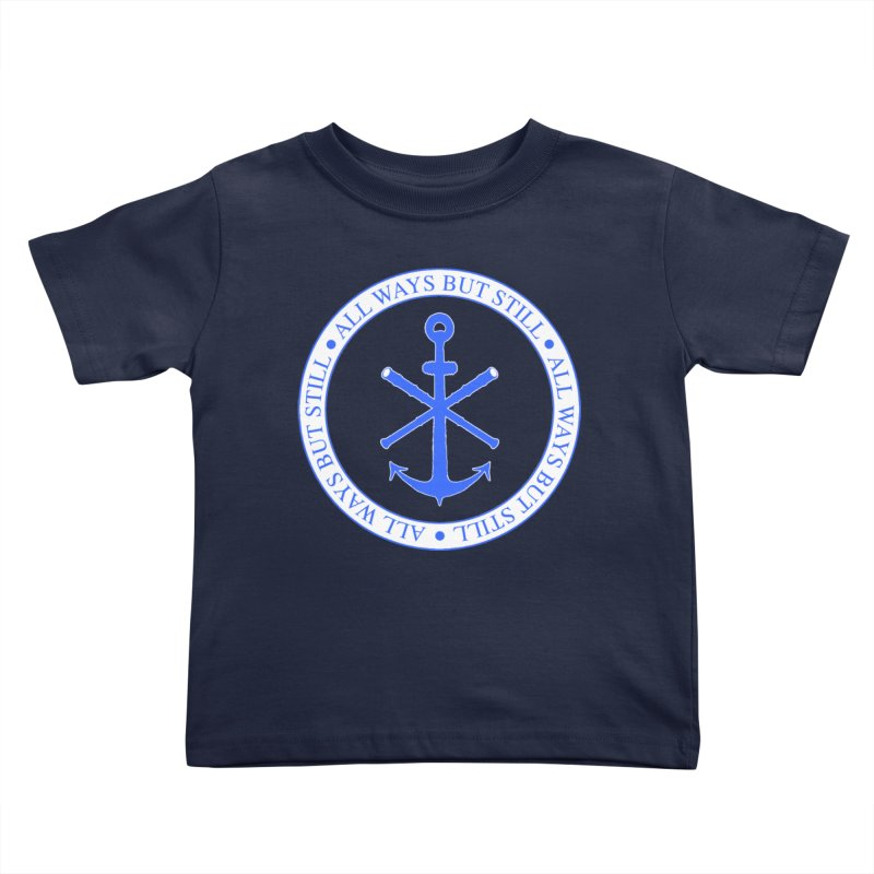 All Ways But Still Logo Kids Toddler T-Shirt by Sailor James