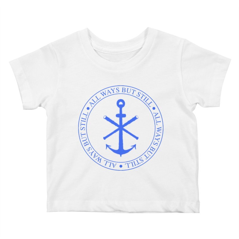 All Ways But Still Logo Kids Baby T-Shirt by Sailor James