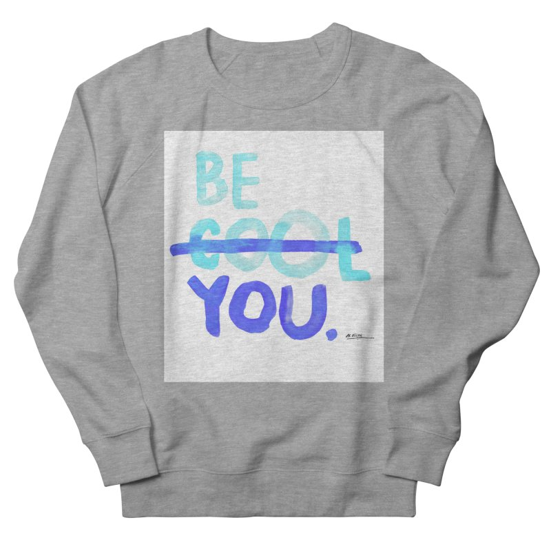 Be You Men's Sweatshirt by Alwrath's Artist Shop