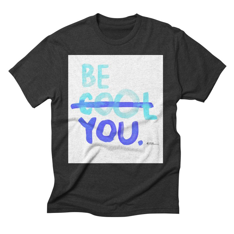 Be You Men's Triblend T-Shirt by Alwrath's Artist Shop