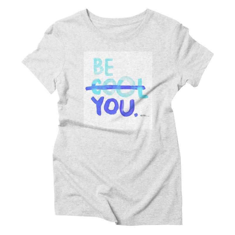 Be You Women's Triblend T-Shirt by Alwrath's Artist Shop