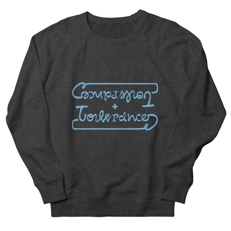 Compassion + Tolerance Men's Sweatshirt by Ambivalentine's Shop