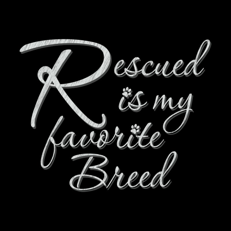 Rescued is my favorite breed (Light) by Andy's Paw Prints Shop