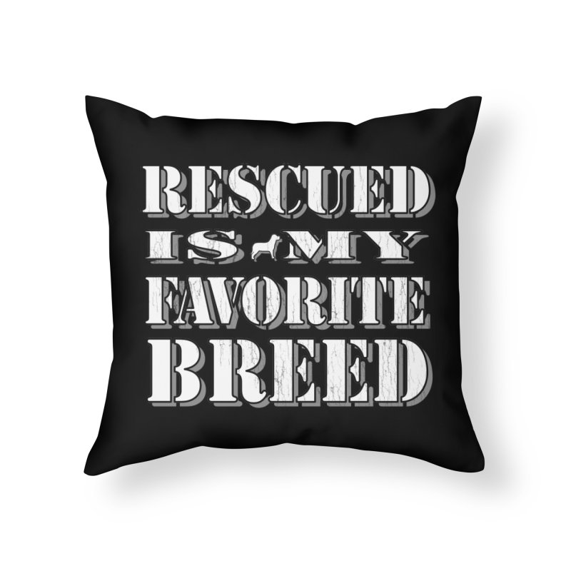 Rescued is my favorite breed stencil (Light) Home Throw Pillow by Andy's Paw Prints Shop