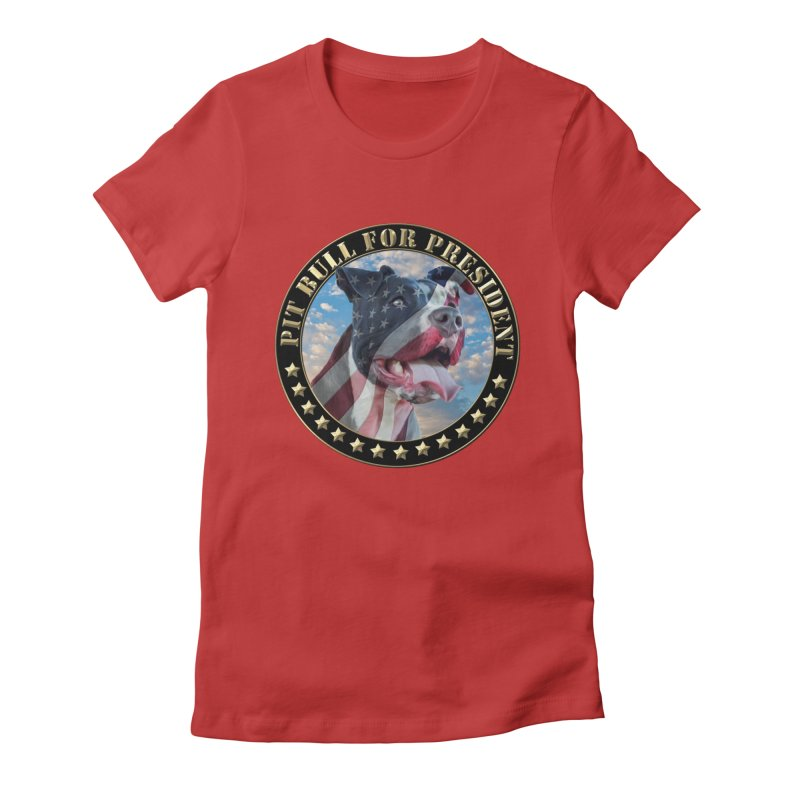 Pit Bull for president Women's Fitted T-Shirt by Andy's Paw Prints Shop