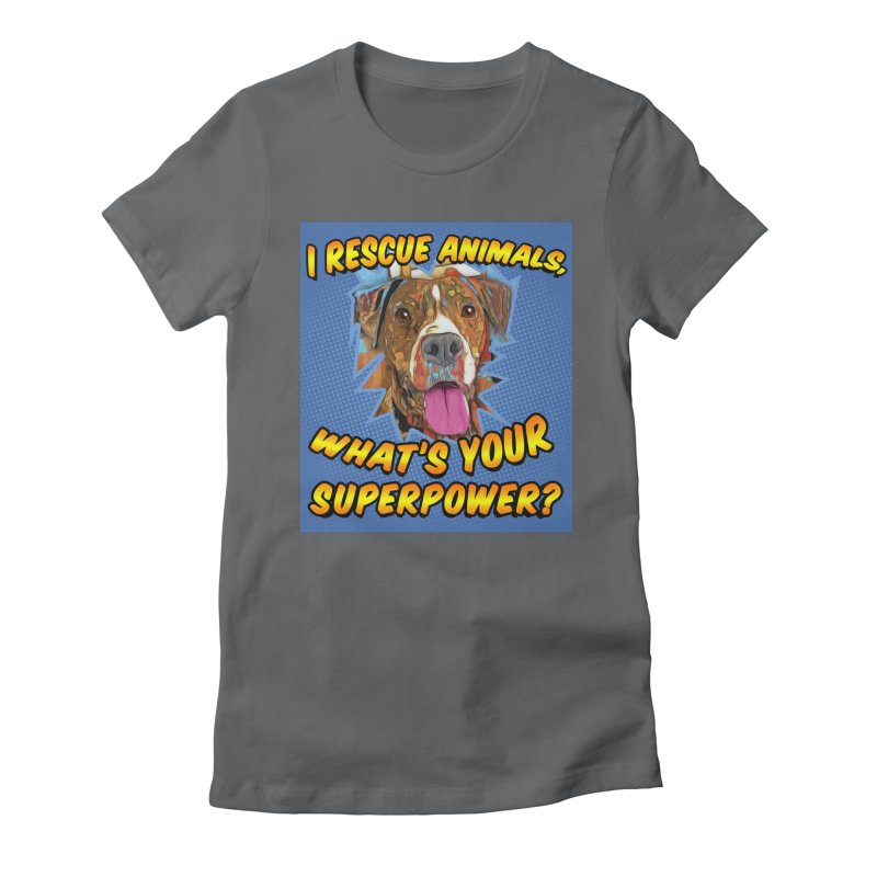 I rescue animals, what's your super powers? Women's Fitted T-Shirt by Andy's Paw Prints Shop