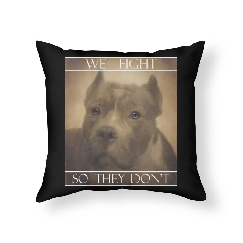 We fight, so they don't Home Throw Pillow by Andy's Paw Prints Shop